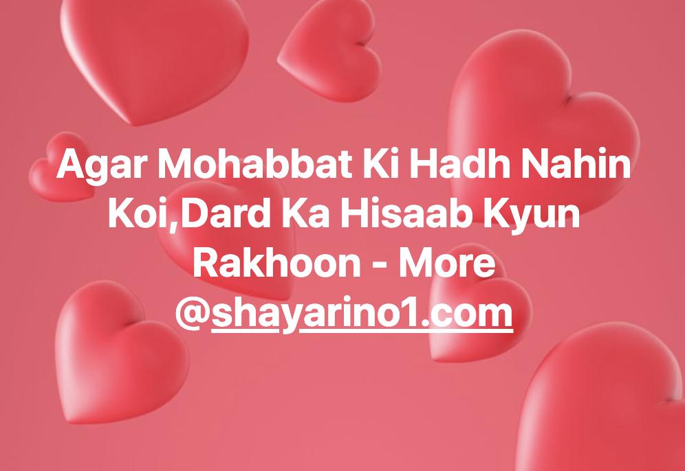 Agar Mohabbat Ki Hadh Nahin Koi,Dard Ka Hisaab Kyun Rakhoon - More @shayarino1.com